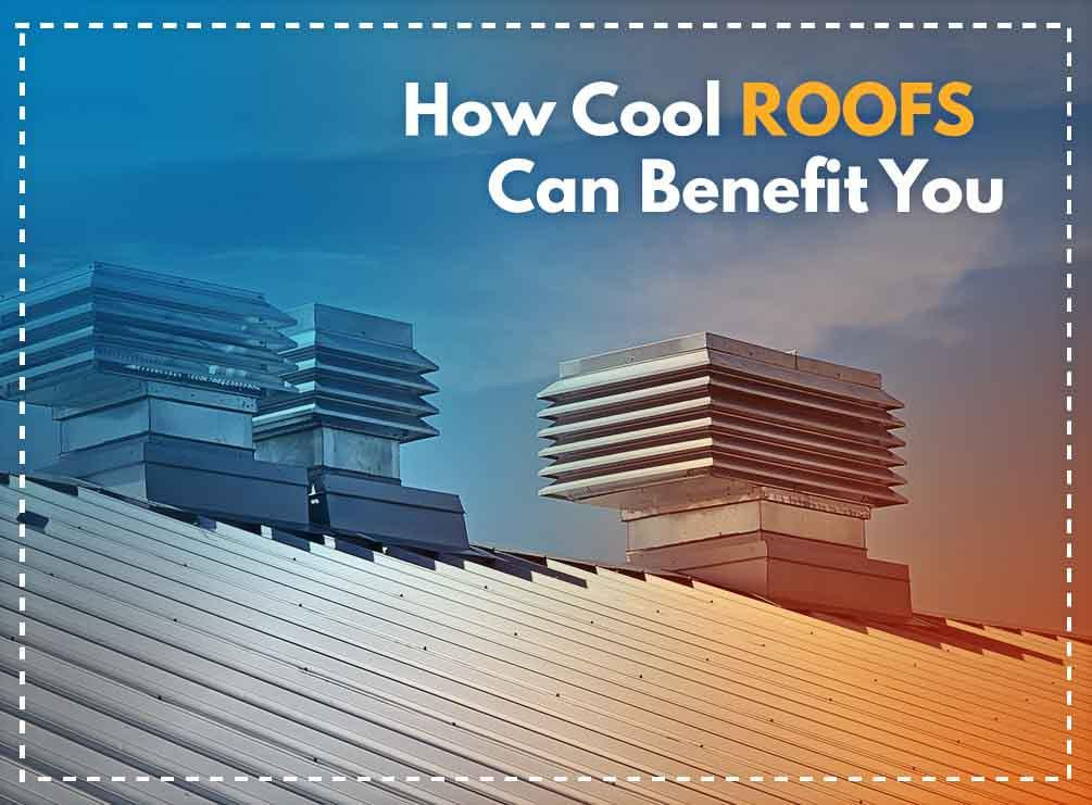 How Cool Roofs Can Benefit You